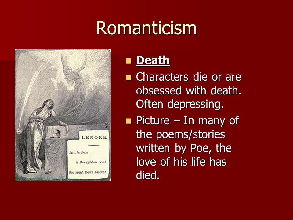 romanticism and death A brief guide to romanticism - romanticism was arguably the largest artistic movement of the late 1700s its influence was felt across continents and through every artistic discipline into the mid-nineteenth century, and many of its values and beliefs can still be seen in contemporary poetry.