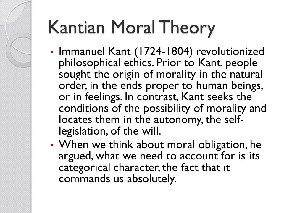 moral theory of kant Free essay: kant's moral theory and utilitarianism are two very different moral theories kant's moral theory works off of the categorical imperative.