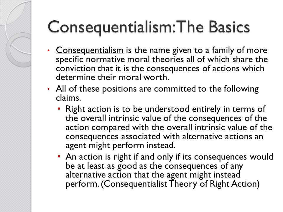 the concept of consequentialism Some problems with consequentialism this month, i got to interact with students at a local college you see, by appealing to actions that produce a benefit, the consequentialist has smuggled in a concept of good and evil to measure against.