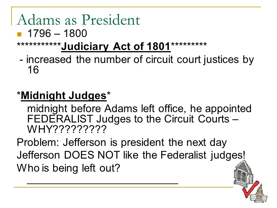 an overview of president adams on the federal justices as midnight appointments Judiciary act of 1801: definition, facts was signed by the second american president, john adams most appointments sanctioned by john adams received.