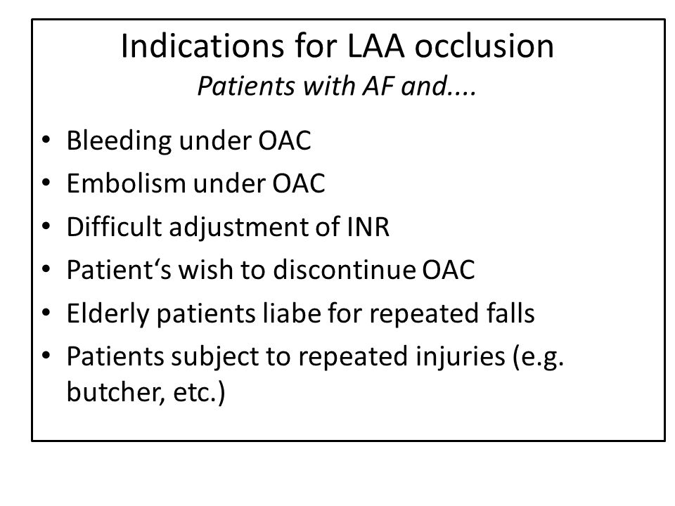 Indications for LAA occlusion Patients with AF and....
