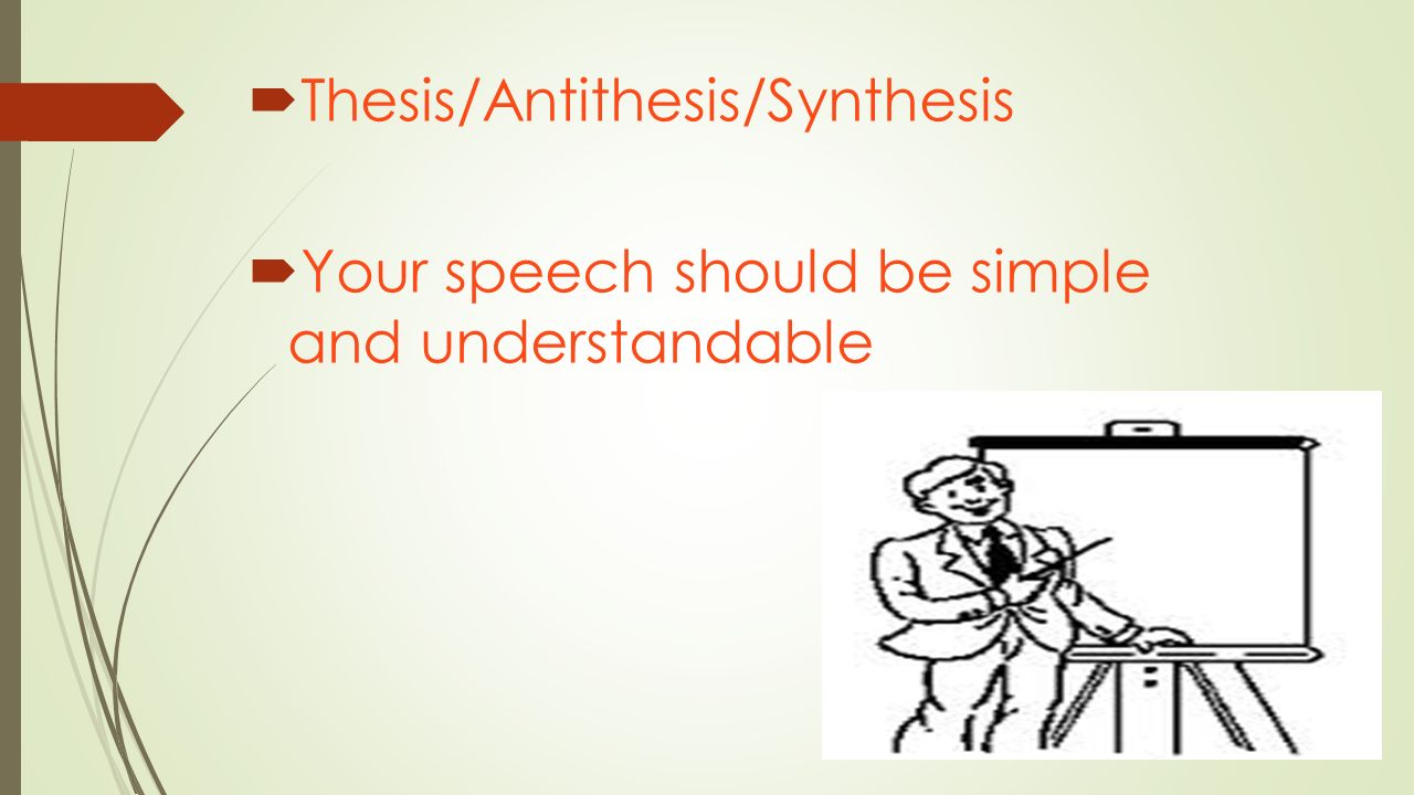 thesis and antithesis and synthesis An idea (thesis) is proposed, an opposing idea (antithesis) is proposed, and a  revised idea incorporating (synthesis) the opposing idea is.