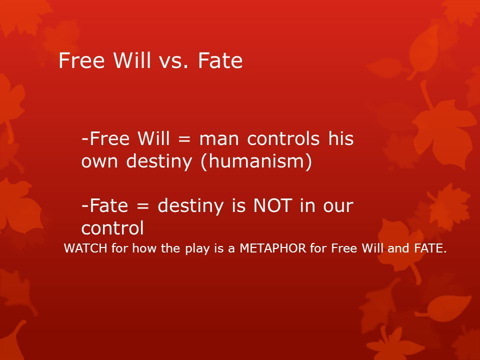 how fate and free will play Free essay: in the play oedipus rex, it shows many different forms of fate and freewill fate is a word that can be defined in many different ways fate can.