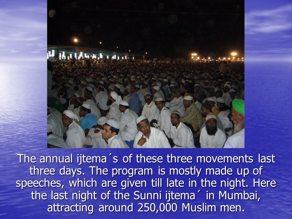 The annual ijtema´s of these three movements last three days