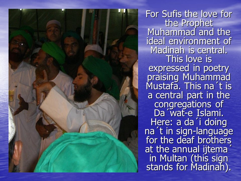 For Sufis the love for the Prophet Muhammad and the ideal environment of Madinah is central.