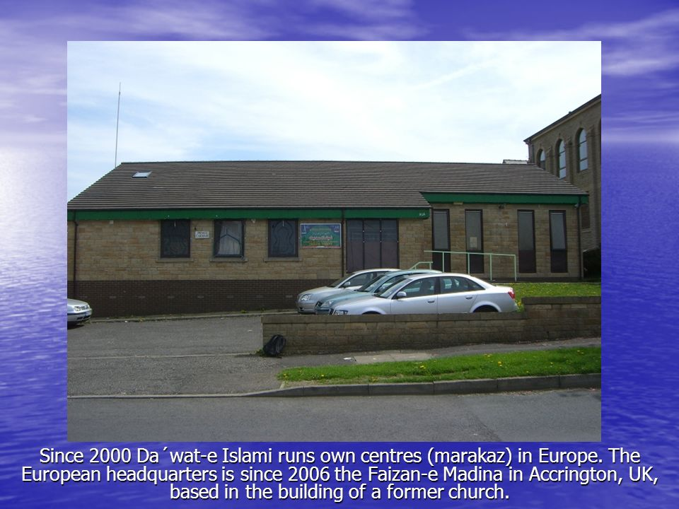 Since 2000 Da´wat-e Islami runs own centres (marakaz) in Europe