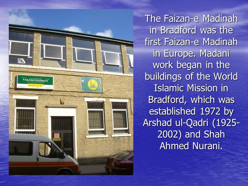 The Faizan-e Madinah in Bradford was the first Faizan-e Madinah in Europe.