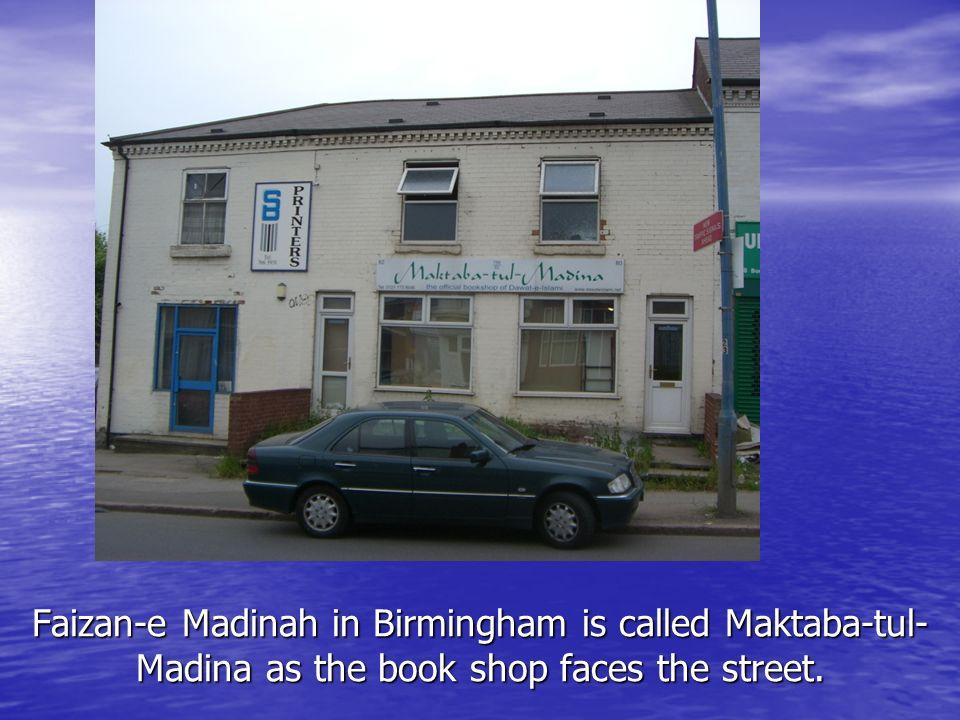 Faizan-e Madinah in Birmingham is called Maktaba-tul-Madina as the book shop faces the street.