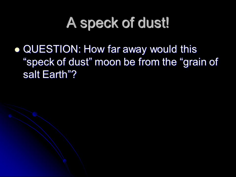 the universe in a grain of salt Scale of the universe if a star was a grain of sand jul 30, 2014 #1 pelooyen as a teacher, i am trying to help students understand the scale of the universe using the analogy.