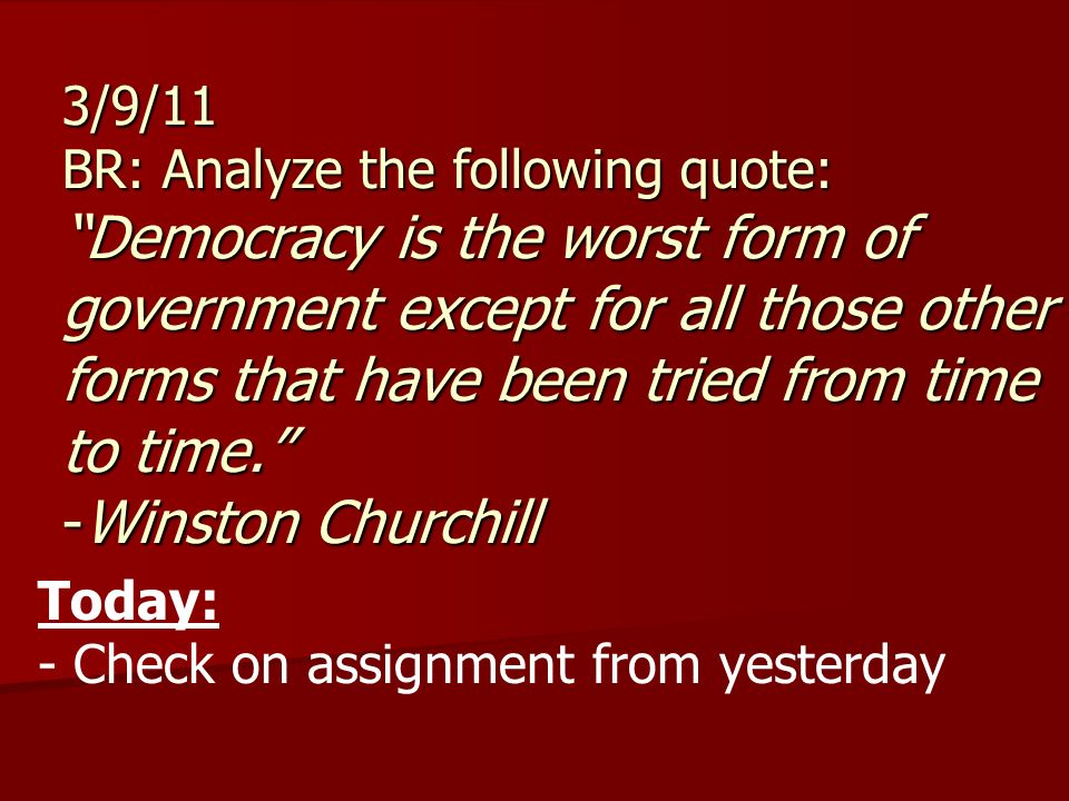 """3/9/11 BR: Analyze the following quote: """"Democracy is the worst ..."""