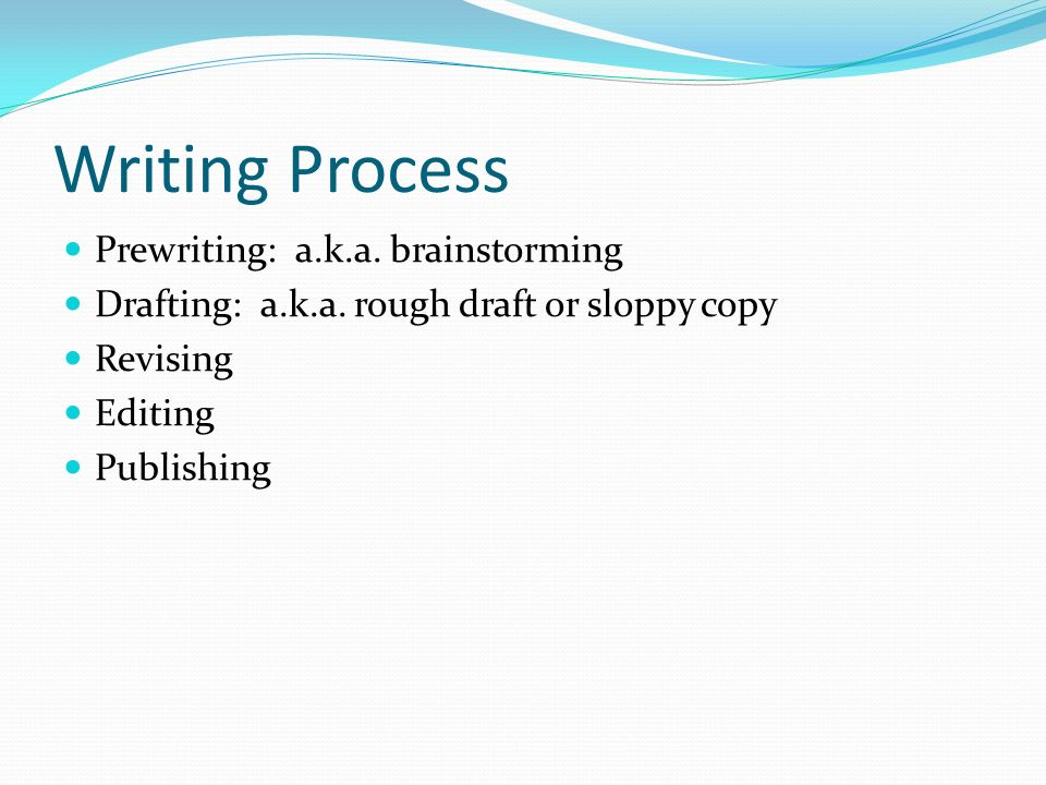 Writing Process Prewriting: a.k.a. brainstorming