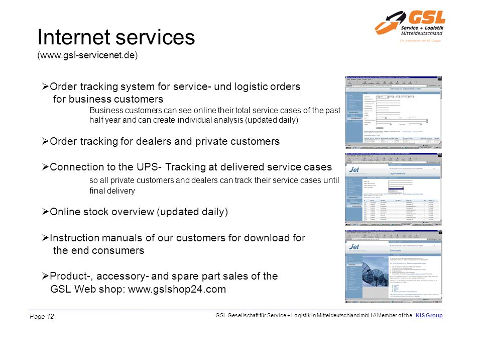 Internet services (www.gsl-servicenet.de) Order tracking system for service- und logistic orders for business customers.