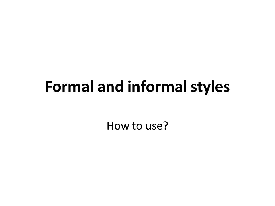 Formal and informal styles