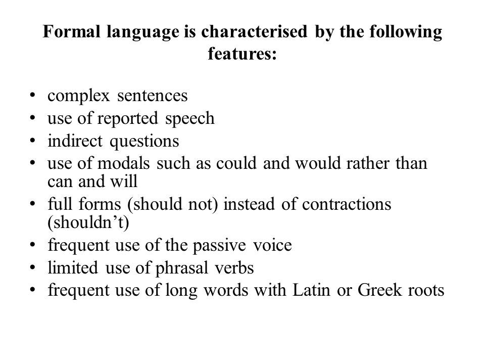 Formal language is characterised by the following features: