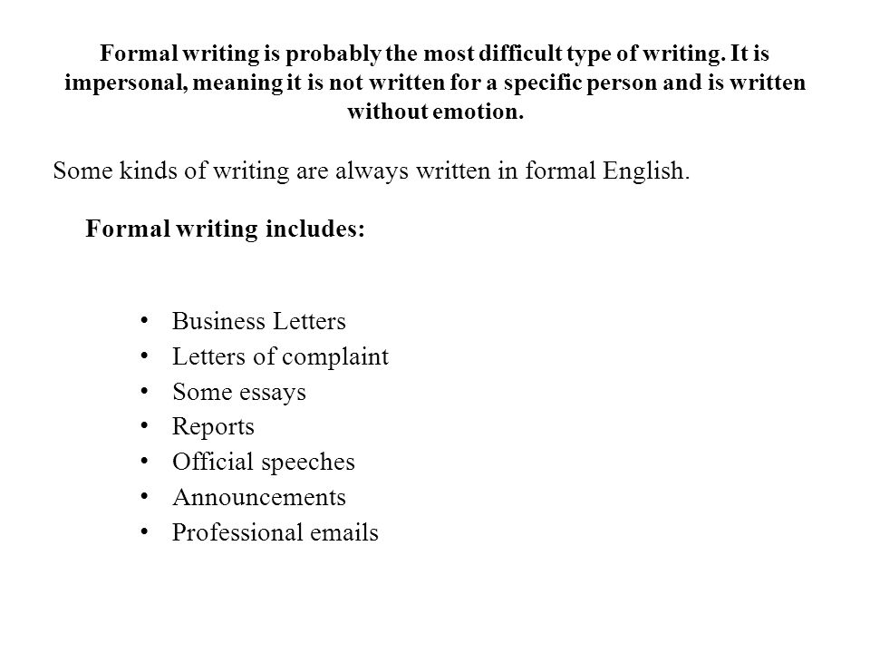 Formal writing is probably the most difficult type of writing