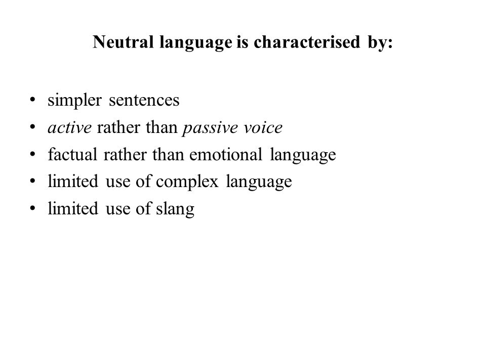 Neutral language is characterised by: