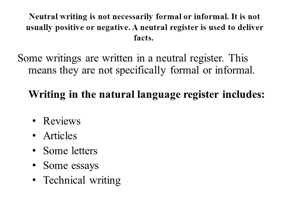 Neutral writing is not necessarily formal or informal