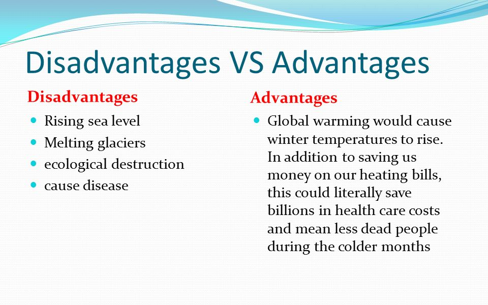advantages of global warming The most important finding was that the benefits of taking serious steps to solve  global warming far outweigh the costs of taking action and the.