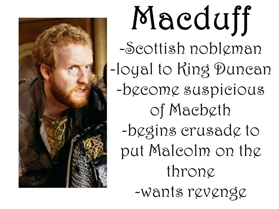 duncan i of scotland and macbeth The witches tell macbeth that he will be made thane (a rank of scottish nobility) of   then, they visit with king duncan, who names his son malcolm next in line.