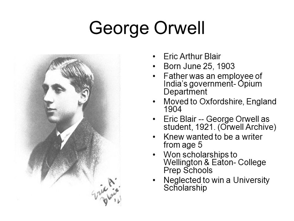 a biography of english writer george orwell Before he assumed the pen name george orwell, eric arthur blair had a  relatively normal upbringing for an upper-middle-class english boy of his time  looking  here are a few facts about the author (who was born 190 years ago  today), his.
