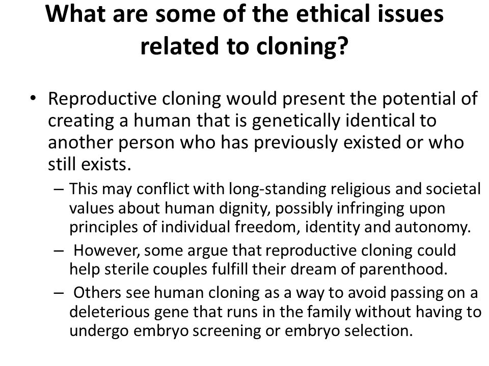 the ethical issues of human cloning Abstract there are, in mankind, two kinds of heredity: biological and cultural  cultural inheritance makes possible for humans what no other.