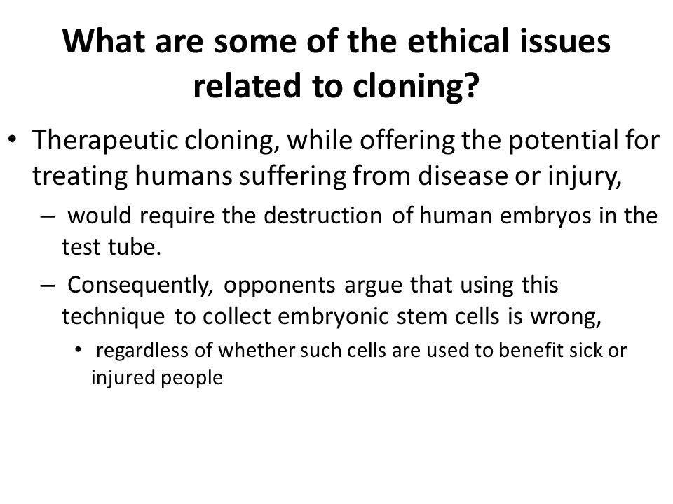 ethical and moral issues in the idea of human cloning Into the human and moral significance of  to explore specific ethical and  policy  discussion of bioethical issues  what we want is to get an idea of how .