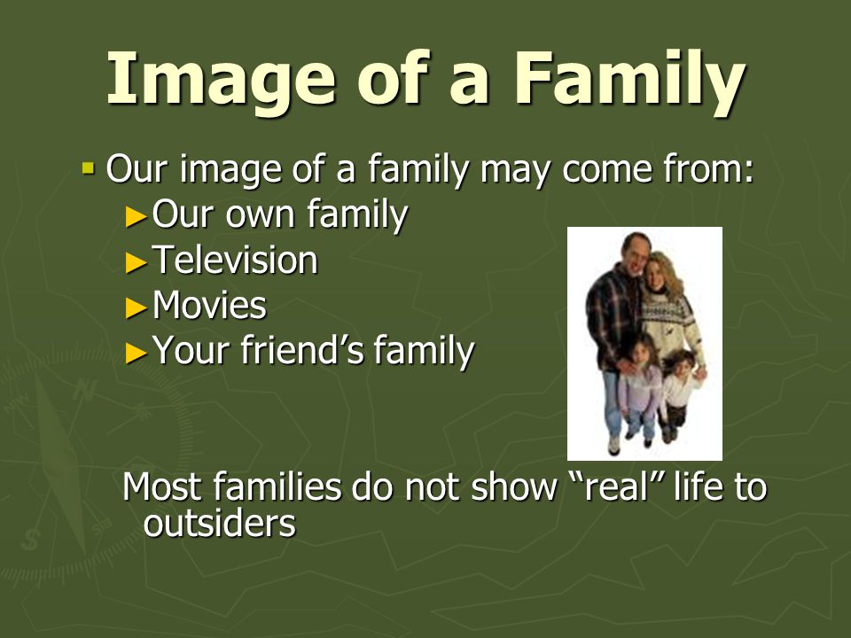 Image of a Family Our image of a family may come from: Our own family