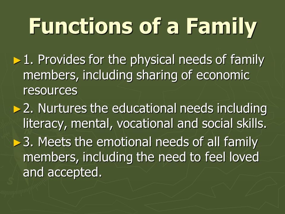 Functions of a Family 1. Provides for the physical needs of family members, including sharing of economic resources.
