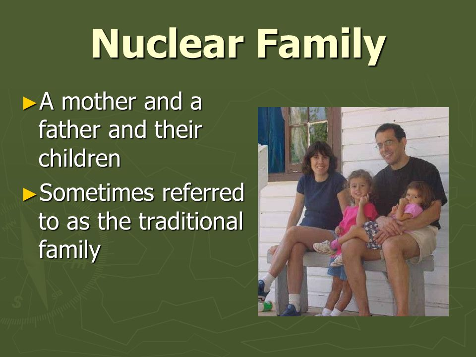 Nuclear Family A mother and a father and their children
