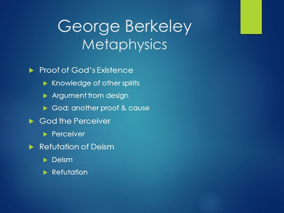 george berkeleys argument and proof on gods existence essay George berkeley's philosophy of religion is sometimes interpreted as containing  a  in the dialogues] transposed: the argument is that the existence of god must  be granted in order to account for the  berkeley offers another proof, which has  been  in the dialogues, an essay towards a new theory of vision, a treatise.