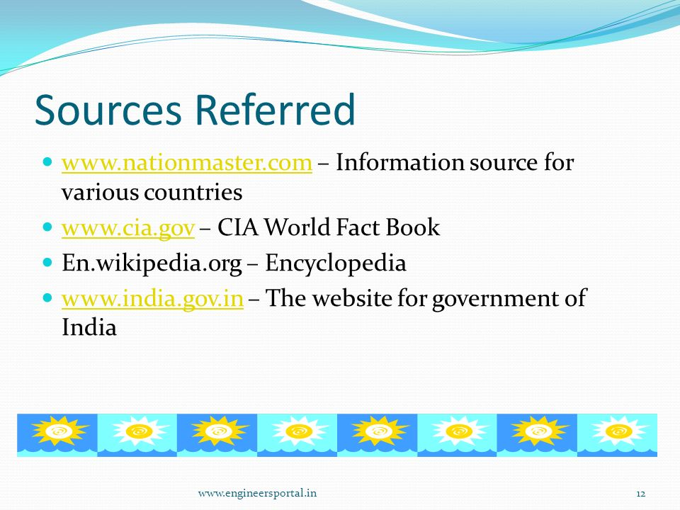 Sources Referred www.nationmaster.com – Information source for various countries. www.cia.gov – CIA World Fact Book.