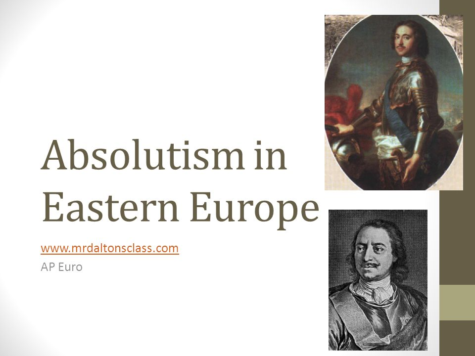 absolutism in europe 1)lords and peasants in eastern europe a)the medieval background i)serfdom- peasants lost rights and freedoms, bound first to the land they worked and then by obligation to the lord they served.