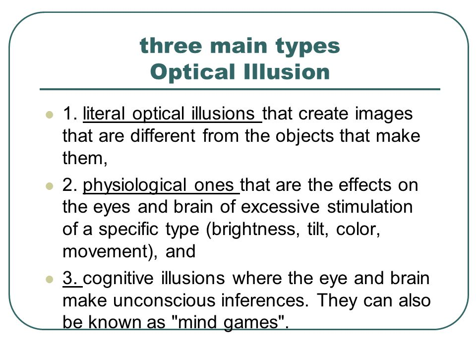 an analysis of different kinds of optical illusions Optical illusions and their causes: examining differing explanations  different kinds of optical illusions may be better explained by one discipline or another .