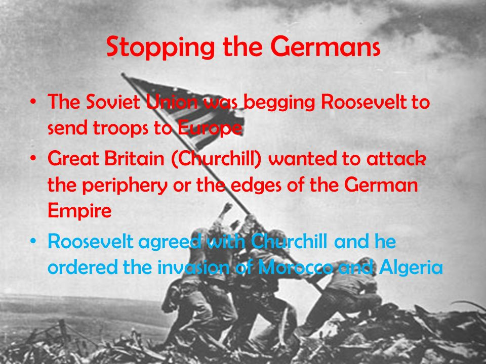 Stopping the Germans The Soviet Union was begging Roosevelt to send troops to Europe.