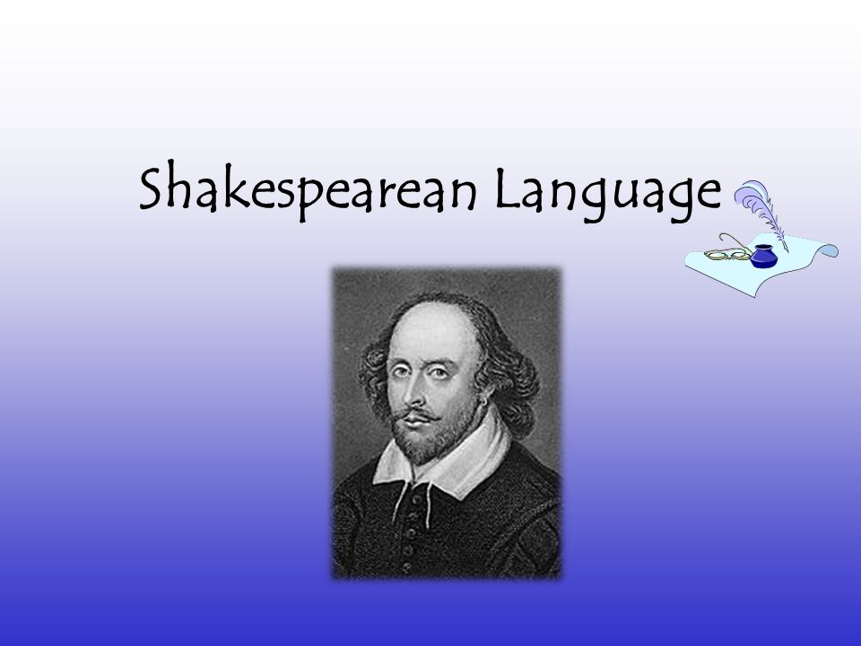 shakespearean language All your favorite pop songs, rewritten as brilliant shakespearean sonnets by samantha grossman august 29, 2014 in the perfect blend of high-brow.