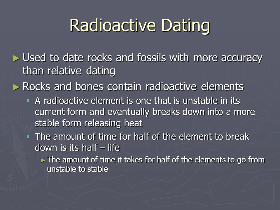 How is radioactive dating more accurate than relative dating