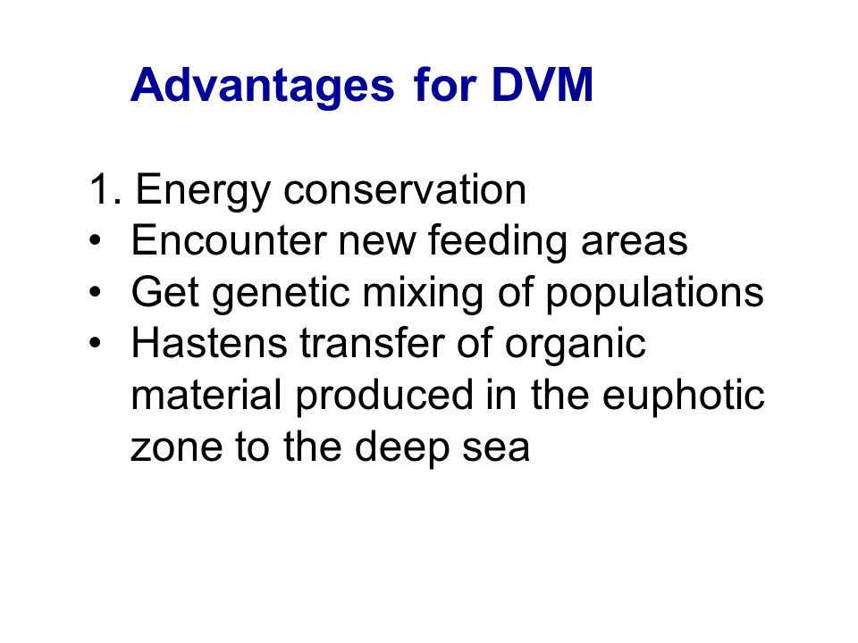 Advantages for DVM 1. Energy conservation Encounter new feeding areas