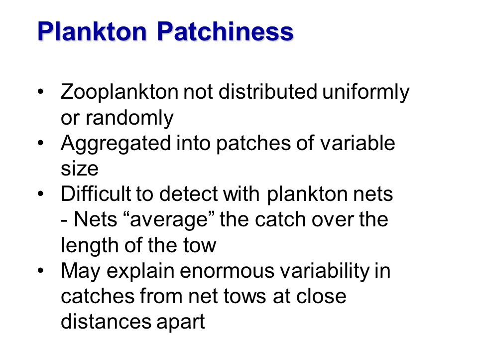 Plankton Patchiness Zooplankton not distributed uniformly or randomly