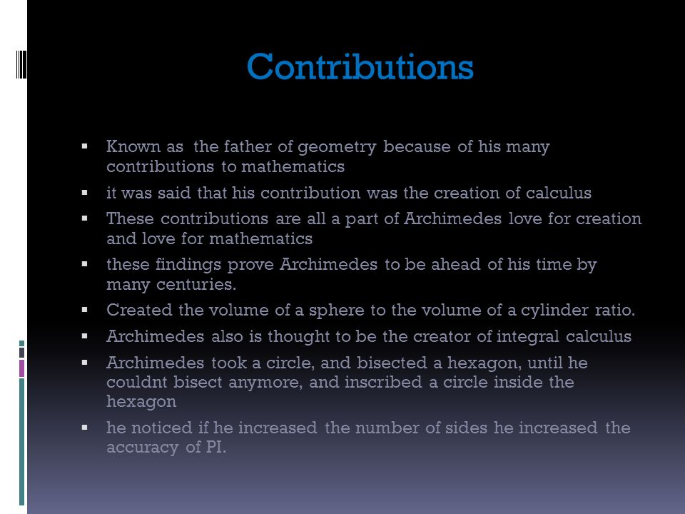 a description of archimedess works and contributions to science and mathematics Archimedes was a famous mathematician who and many other important contributions to the world of mathematics works his study of mathematics and the.