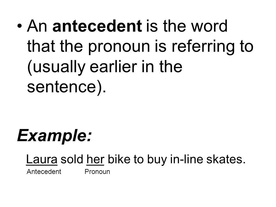 antecedents word Singular and plural pronoun antecedents: an antecedent is a word that appears early in a sentence or paragraph, one that later words may refer to or replace.