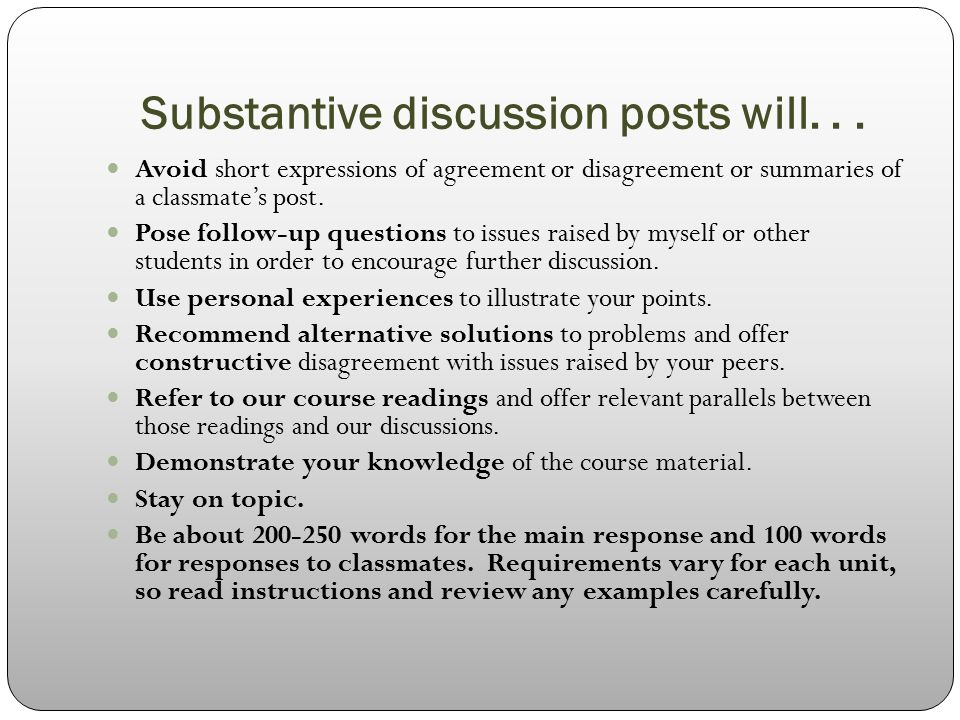 discussion post As well, you might ask for the posting of group responses, which should require  more formal writing the iterative nature of discussion, in which ideas are.
