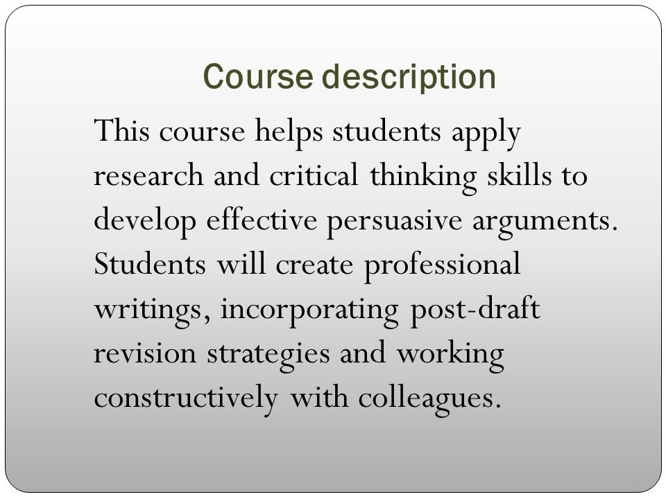 critical thinking and writing course description Critical thinking course description this course aims to a) make students more aware of their own thinking processes b) help them develop those processes and c.