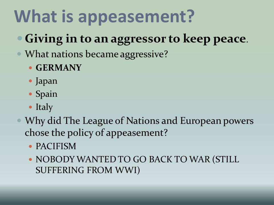 did the appeasement policy make the Why did britain and france undergo appeasement  task read both of the answers below and make notes on what makes  britain's policy of appeasement.