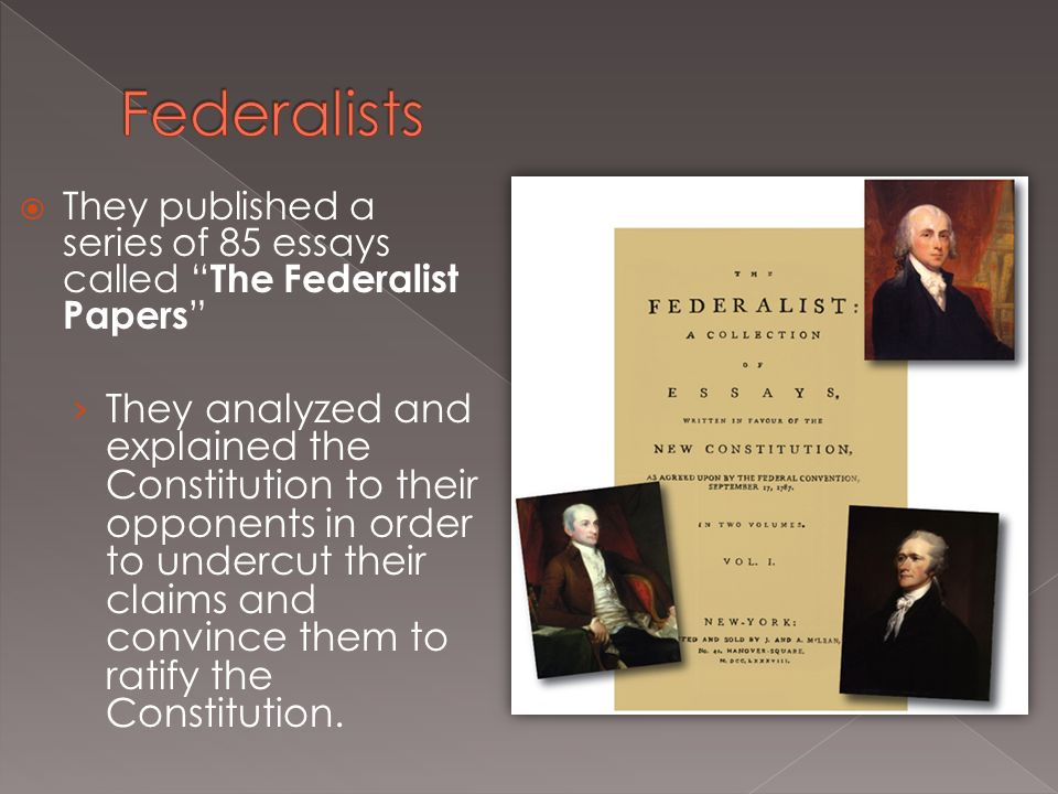 was a series of essays promoting ratification of the constitution Essays were written defend promote he published a series of essays defending the constitution madison campaigned for the ratification of the constitution by.