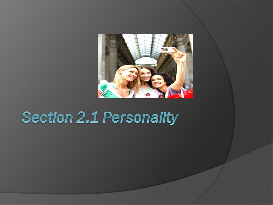 Section 2.1 Personality
