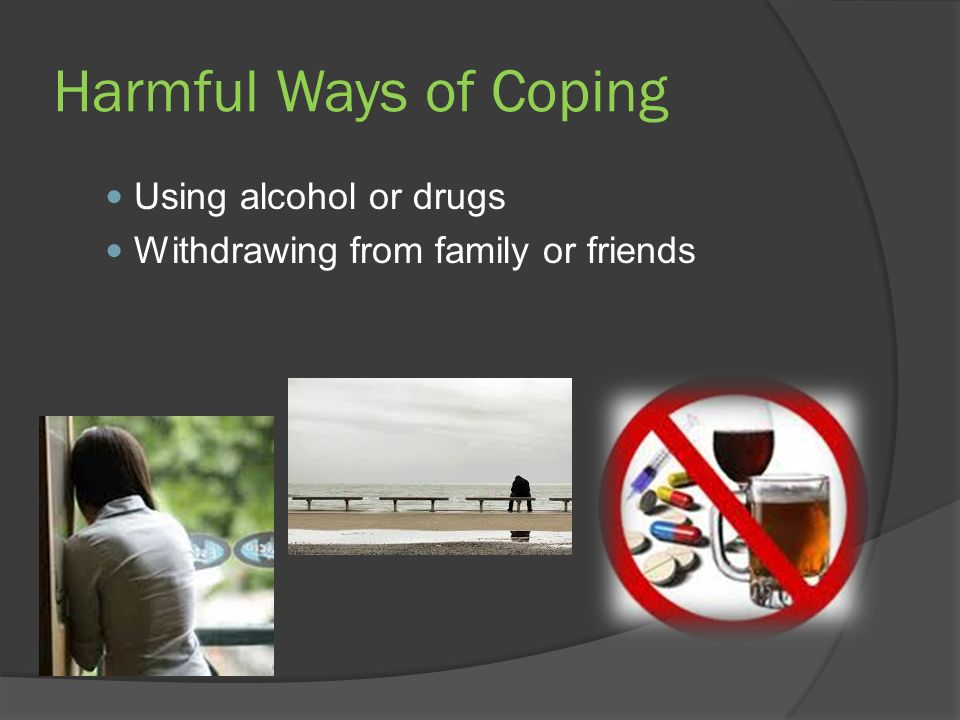 Harmful Ways of Coping Using alcohol or drugs