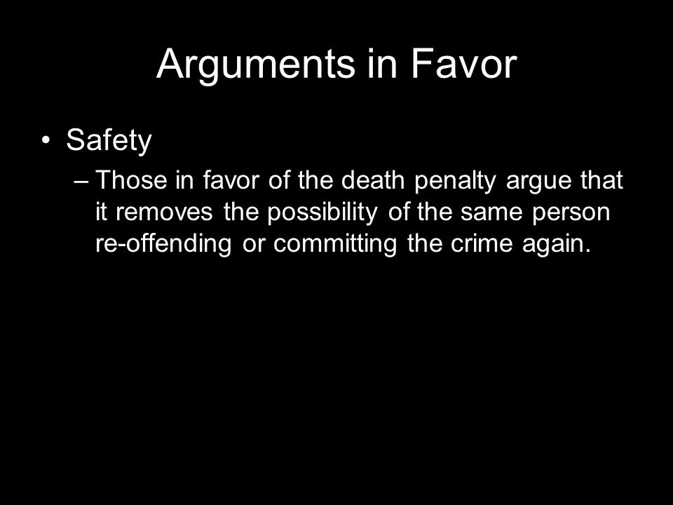 an argument in favor of the death penalty in america Arguments against the death penalty there are a number of incontrovertible arguments against the death penalty although racism is claimed in the administration of the death penalty in america.