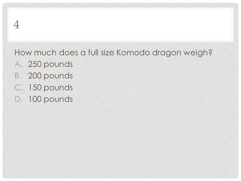 4 How much does a full size Komodo dragon weigh 250 pounds 200 pounds