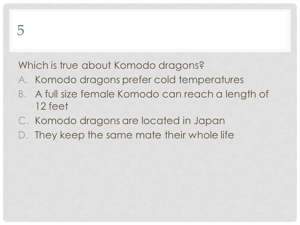 5 Which is true about Komodo dragons
