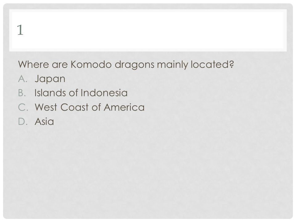1 Where are Komodo dragons mainly located Japan Islands of Indonesia